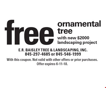 Free ornamental tree with new $2000 landscaping project. With this coupon. Not valid with other offers or prior purchases. Offer expires 6-11-18.