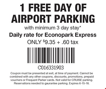 1 FREE DAY of airport parking with minimum 3 day stay*. Daily rate for Econopark Express ONLY $9.35 + .60 tax.