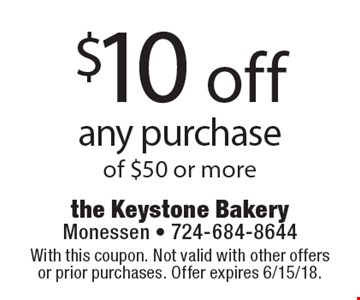 $10 off any purchase of $50 or more. With this coupon. Not valid with other offers or prior purchases. Offer expires 6/15/18.