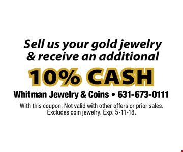 Sell us your gold jewelry and receive an additional 10% cash. With this coupon. Not valid with other offers or prior sales. Excludes coin jewelry. Exp. 5-11-18.