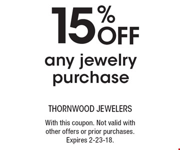 15% off any jewelry purchase. With this coupon. Not valid with other offers or prior purchases. Expires 2-23-18.