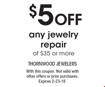 $5 off any jewelry repair of $35 or more. With this coupon. Not valid with other offers or prior purchases. Expires 2-23-18.