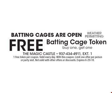 Batting Cages Are Open, weather permitting. FREE Batting Cage Token. Buy one, get one. 1 free token per coupon. Valid every day. With this coupon. Limit one offer per person or party visit. Not valid with other offers or discounts. Expires 6-29-18.