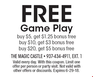 FREE Game Play. Buy $5, get $1.25 bonus free buy $10, get $3 bonus free buy $20, get $5 bonus free. Valid every day. With this coupon. Limit one offer per person or party visit. Not valid with other offers or discounts. Expires 6-29-18.