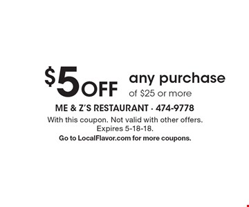 $5 off any purchase of $25 or more. With this coupon. Not valid with other offers. Expires 5-18-18. Go to LocalFlavor.com for more coupons.