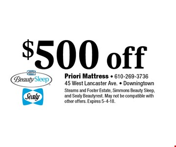 $500 off any purchase. Stearns and Foster Estate, Simmons Beauty Sleep, and Sealy Beautyrest. May not be compatible with other offers. Expires 5-4-18.