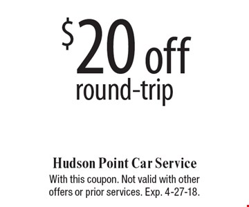 $20 off round-trip. With this coupon. Not valid with other offers or prior services. Exp. 4-27-18.