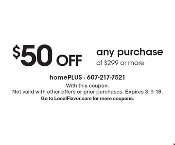 $50 OFF any purchase of $299 or more. With this coupon. Not valid with other offers or prior purchases. Expires 3-9-18. Go to LocalFlavor.com for more coupons.