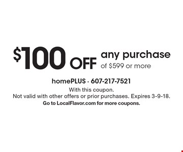 $100 OFF any purchase of $599 or more. With this coupon. Not valid with other offers or prior purchases. Expires 3-9-18. Go to LocalFlavor.com for more coupons.