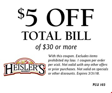 $5 off total bill of $30 or more. With this coupon. Excludes items prohibited my law. 1 coupon per order per visit. Not valid with any other offers or prior purchases. Not valid on specials or other discounts. Expires 3/31/18.