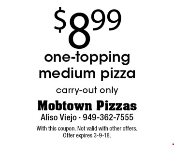 $8.99 one-topping medium pizza carry-out only. With this coupon. Not valid with other offers. Offer expires 3-9-18.