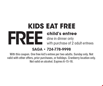Kids Eat Free Free child's entree dine in dinner only with purchase of 2 adult entrees. With this coupon. One free kid's entree per two adults. Sunday only. Not valid with other offers, prior purchases, or holidays. Cranberry location only. Not valid on alcohol. Expires 6-15-18.