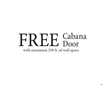 Free cabanan door with minimum 250 ft. of wall space.
