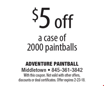 $5 off a case of 2000 paintballs. With this coupon. Not valid with other offers, discounts or deal certificates. Offer expires 2-23-18.