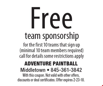 Free team sponsorship for the first 10 teams that sign up(minimal 10 team members required)call for details some restrictions apply. With this coupon. Not valid with other offers, discounts or deal certificates. Offer expires 2-23-18.