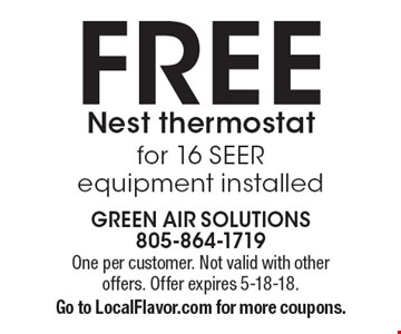 FREE Nest thermostat for 16 SEER equipment installed. One per customer. Not valid with other offers. Offer expires 5-18-18. Go to LocalFlavor.com for more coupons.