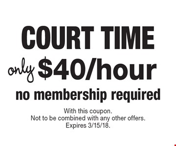 no membership required only $40/hour COURT TIME. With this coupon.