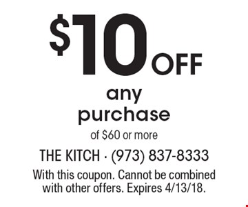 $10 off any purchase of $60 or more. With this coupon. Cannot be combined with other offers. Expires 4/13/18.