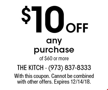 $10 off any purchase of $60 or more. With this coupon. Cannot be combined with other offers. Expires 12/14/18.
