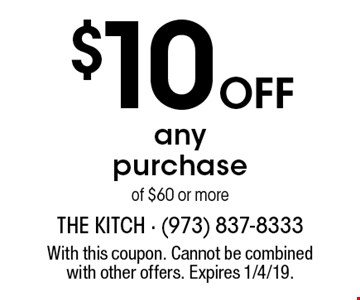 $10 off any purchase of $60 or more. With this coupon. Cannot be combined with other offers. Expires 1/4/19.