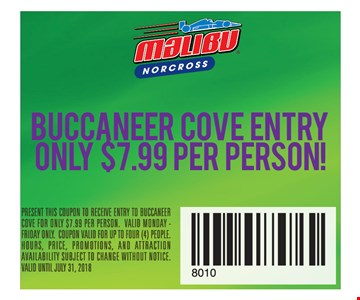 Buccaneer cove entry only $7.99 per person. Present this coupon to receive entry to buccaneer cove for only $7.99 per person. Valid Monday - Friday only. Coupon valid for up to four (4) people. Hours, price, promotions, and attraction availability subject to change without notice. Valid until July 31, 2018.