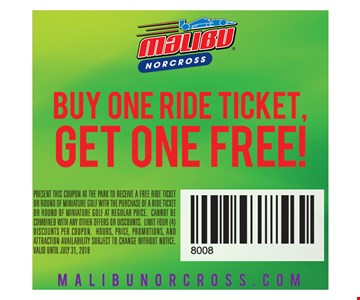 Buy one ride ticket, get one free! Present this coupon at the park to receive a free ride ticket or round of miniature golf with the purchase of a ride ticket or round of miniature golf at regular price. Cannot be combined with any other offers or discounts. Limit four (4) discounts per coupon. Hours, price, promotions, and attraction availability subject to change without notice. Valid until July 31, 2018.