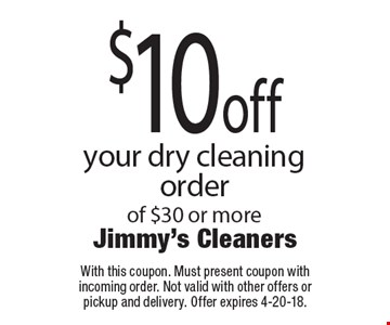$10 off your dry cleaning order of $30 or more. With this coupon. Must present coupon with incoming order. Not valid with other offers or pickup and delivery. Offer expires 4-20-18.