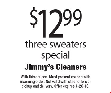 $12.99 three sweaters special. With this coupon. Must present coupon with incoming order. Not valid with other offers or pickup and delivery. Offer expires 4-20-18.