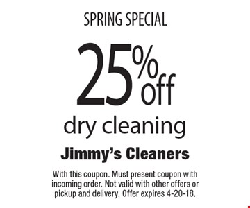 SPRING SPECIAL 25% off dry cleaning. With this coupon. Must present coupon with incoming order. Not valid with other offers or pickup and delivery. Offer expires 4-20-18.