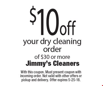 $10 off your dry cleaning order of $30 or more. With this coupon. Must present coupon with incoming order. Not valid with other offers or pickup and delivery. Offer expires 5-25-18.