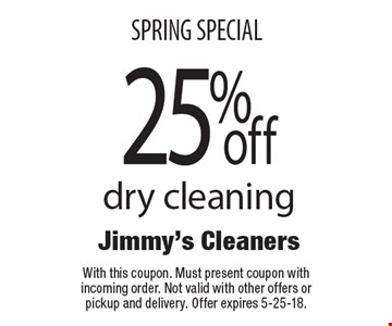 SPRING SPECIAL 25% off dry cleaning. With this coupon. Must present coupon with incoming order. Not valid with other offers or pickup and delivery. Offer expires 5-25-18.