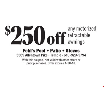 $250 off any motorized retractable awnings. With this coupon. Not valid with other offers or prior purchases. Offer expires 4-30-18.