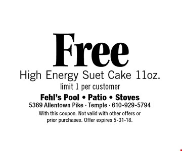 Free High Energy Suet Cake 11oz. Limit 1 per customer. With this coupon. Not valid with other offers or prior purchases. Offer expires 5-31-18.