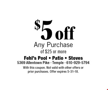 $5 off Any Purchase of $25 or more. With this coupon. Not valid with other offers or prior purchases. Offer expires 5-31-18.