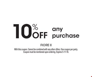 10% off any purchase. With this coupon. Cannot be combined with any other offers. One coupon per party. Coupon must be mentioned upon ordering. Expires 5-11-18.