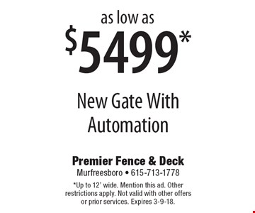 As low as $5499* new gate with automation. *Up to 12 feet wide. Mention this ad. Other restrictions apply. Not valid with other offers or prior services. Expires 3-9-18.