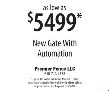 As low as $5499* New Gate With Automation. *Up to 12' wide. Mention this ad. Other restrictions apply. Not valid with other offers or prior services. Expires 5-25-18.