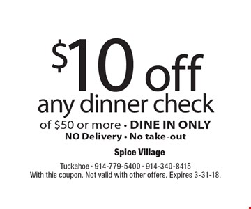 $10 off any dinner check of $50 or more - DINE IN ONLYNO Delivery - No take-out. With this coupon. Not valid with other offers. Expires 3-31-18.