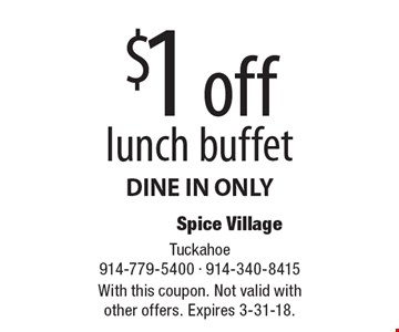 $1 off lunch buffet DINE IN ONLY. With this coupon. Not valid with other offers. Expires 3-31-18.