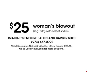 $25 woman's blowout (reg. $35) with select stylists. With this coupon. Not valid with other offers. Expires 4/30/18. Go to LocalFlavor.com for more coupons.