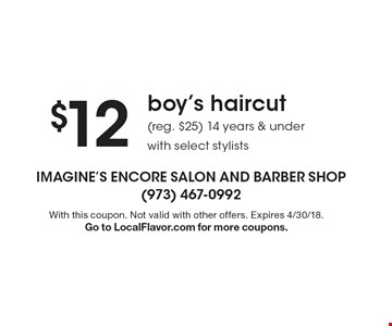 $12 boy's haircut (reg. $25) 14 years & under with select stylists. With this coupon. Not valid with other offers. Expires 4/30/18. Go to LocalFlavor.com for more coupons.