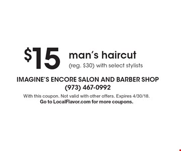 $15 man's haircut (reg. $30) with select stylists. With this coupon. Not valid with other offers. Expires 4/30/18. Go to LocalFlavor.com for more coupons.