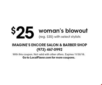$25 woman's blowout (reg. $35) with select stylists. With this coupon. Not valid with other offers. Expires 11/30/18.Go to LocalFlavor.com for more coupons.