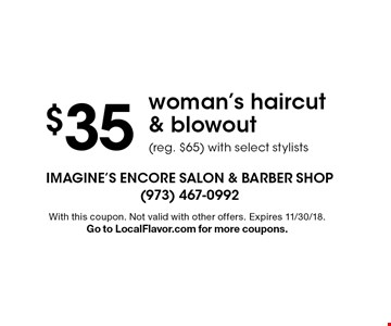 $35 woman's haircut & blowout (reg. $65) with select stylists. With this coupon. Not valid with other offers. Expires 11/30/18.Go to LocalFlavor.com for more coupons.