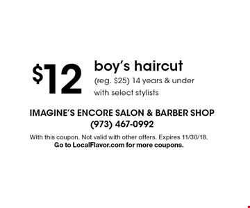 $12 boy's haircut (reg. $25) 14 years & underwith select stylists. With this coupon. Not valid with other offers. Expires 11/30/18.Go to LocalFlavor.com for more coupons.