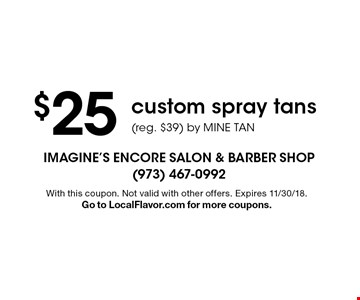 $25 custom spray tans(reg. $39) by MINE TAN. With this coupon. Not valid with other offers. Expires 11/30/18.Go to LocalFlavor.com for more coupons.