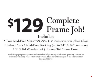 $129 Complete Frame Job! Includes: Two Acid-Free Mats, 99.99% UV Conservation Clear Glass, Labor Costs, Acid-Free Backing (up to 24