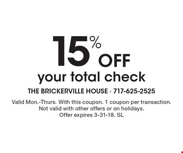 15% off your total check. Valid Mon.-Thurs. With this coupon. 1 coupon per transaction. Not valid with other offers or on holidays. Offer expires 3-31-18. SL