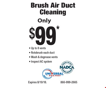 Brush Air Duct Cleaning Only $99* - Up to 8 vents - Rotobrush each duct - Wash & degrease vents - Inspect AC system. Expires 8/10/18. 866-999-2665