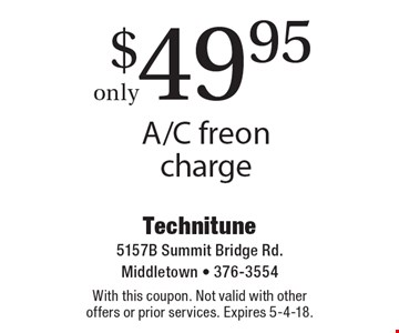 $49.95 A/C freon charge. With this coupon. Not valid with other offers or prior services. Expires 5-4-18.